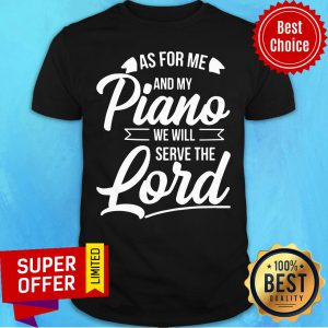 As For Me ANd My Piano We Will Serve The Lord Shirt