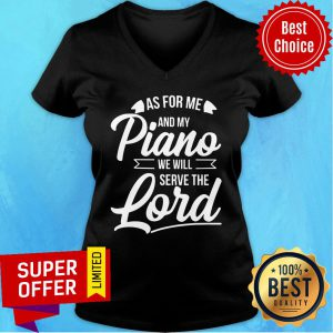 As For Me ANd My Piano We Will Serve The Lord V-neck
