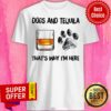 Awesome Scotch And Dog That's Why I'm Here Shirt