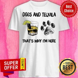 Funny Tequila And Dog That's Why I'm Here Shirt