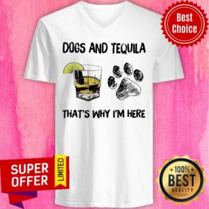 Funny Tequila And Dog That's Why I'm Here V-neck