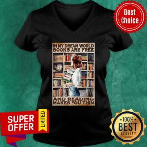 Girl Hold Books In My Dream World Books Are Free And Reading Makes You Thin V-neck