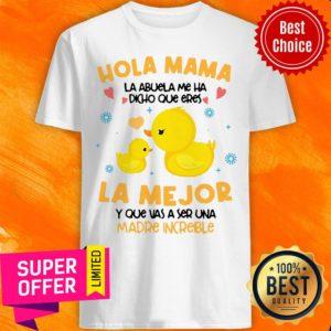 Hola Mama La Abuela Me Ha Dicho Que Eres La Me Jor Y Que Vas A Ser Una Madre Increible Shirt