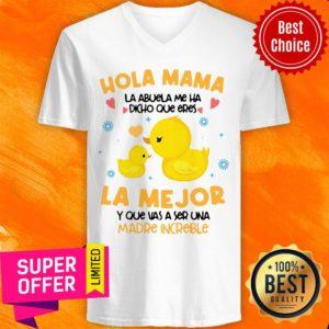 Hola Mama La Abuela Me Ha Dicho Que Eres La Me Jor Y Que Vas A Ser Una Madre Increible V-neck