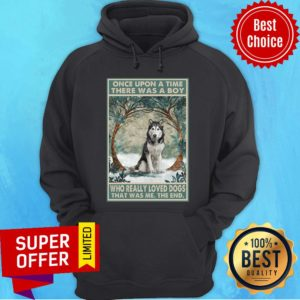 Husky Once Upon A Time Boy Who Really Loved Dogs The End Hoodie