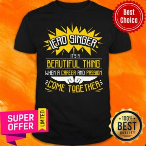 Lead Singer It's A Beautiful Thing When A Career And Passion Come Together Shirt