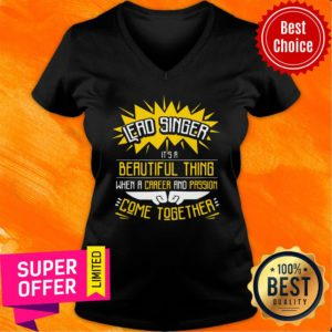 Lead Singer It's A Beautiful Thing When A Career And Passion Come Together V-neck