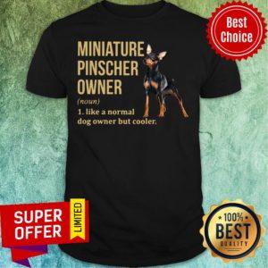 Miniature Pinscher Owner Like A Normal Dog But Cooler Shirt