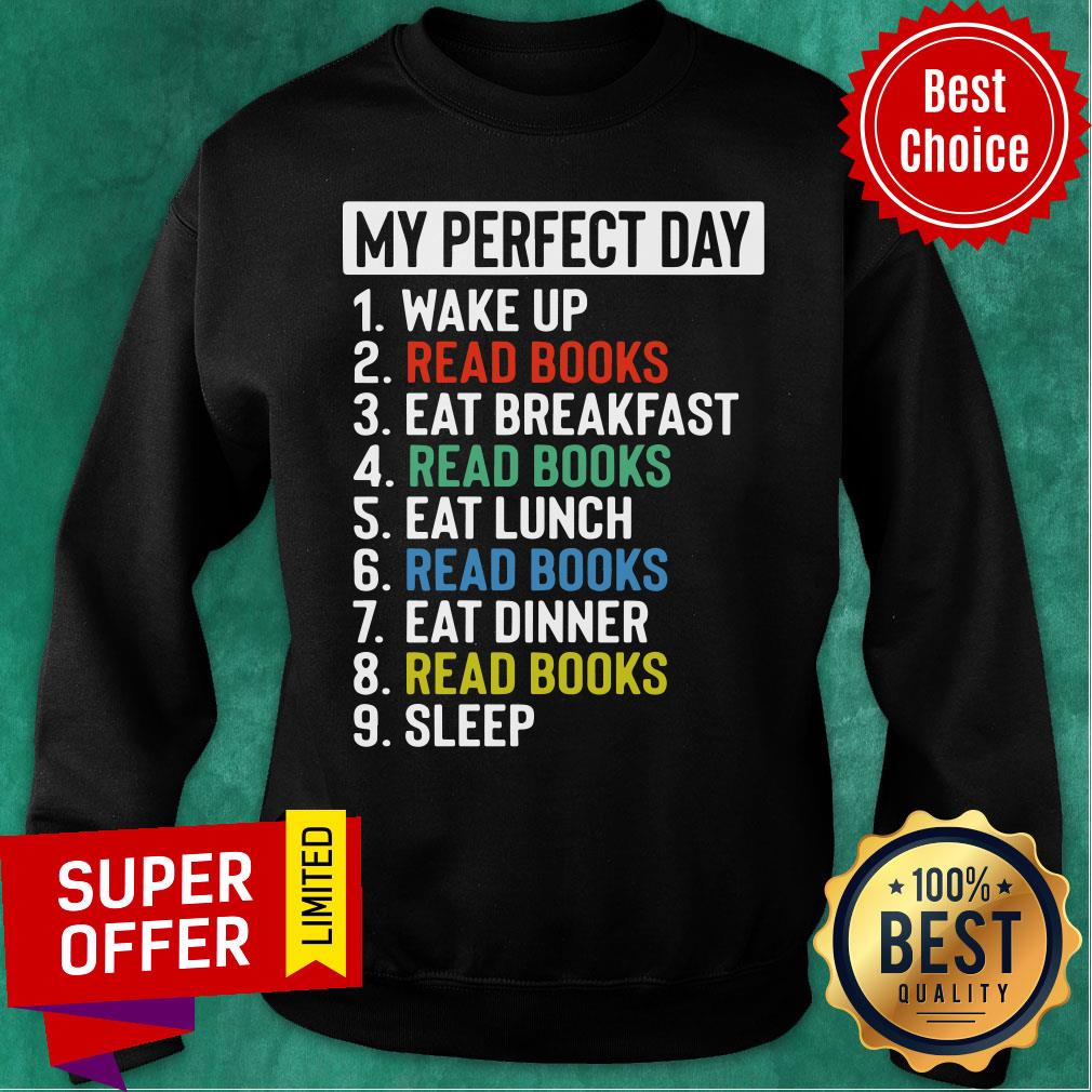 My Perfect Day Is Wake Up Read Book And Eat Breakfast Lunch Dinner And Sleep Sweatshirt