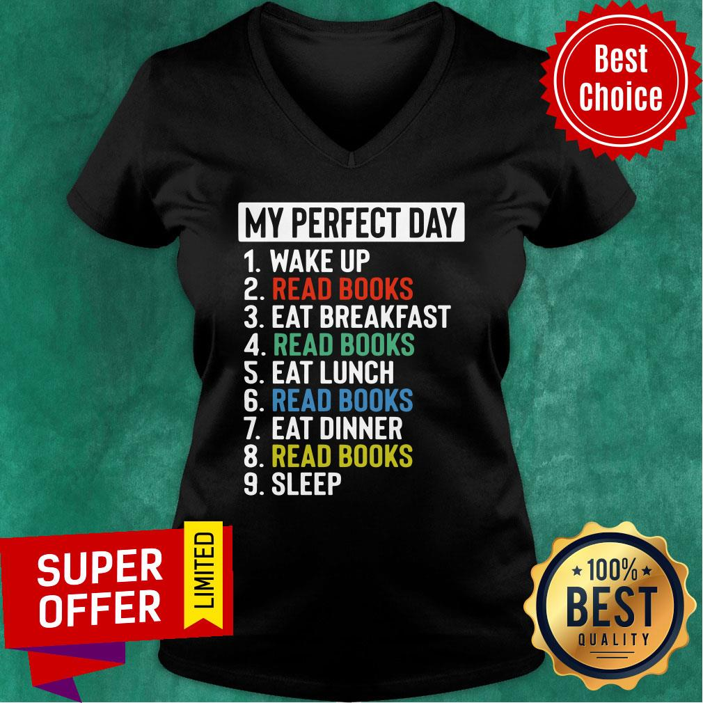 My Perfect Day Is Wake Up Read Book And Eat Breakfast Lunch Dinner And Sleep V-neck
