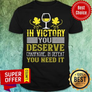 Premium In Victory Deserve Champagne You Need Shirt