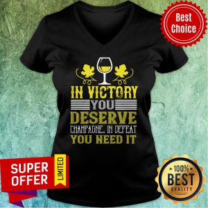 Premium In Victory Deserve Champagne You Need V-neck