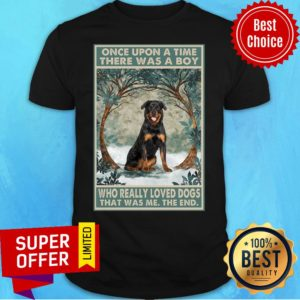 Rottweiler Once Upon A Time Boy Who Really Loved Dogs Shirt