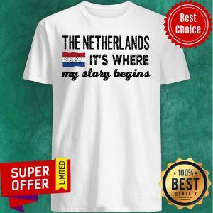 The Netherlands It's Where My Story Begins Shirt