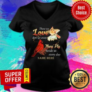Those We Love Don'T Go Away They Fly Beside Us Every Day Name Here V-neck