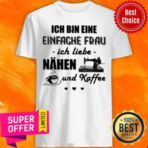 Top Ich Bin Eine Einfache Frau Ich Liebe Nahen Und Kaffee Sewing Shirt