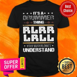 Top It'S A Drummer Thing Rlrr Lrll You Wouldn't Understand Shirt