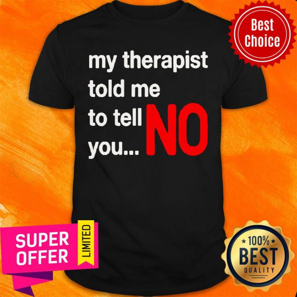 Top My Therapist Told Me To You No Shirt