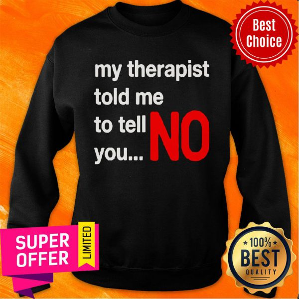 Top My Therapist Told Me To You No Sweatshirt