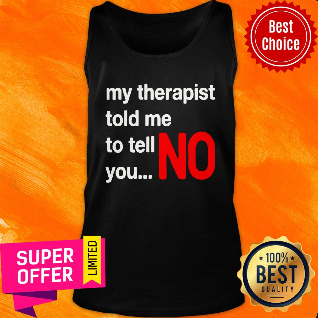 Top My Therapist Told Me To You No Tank Top