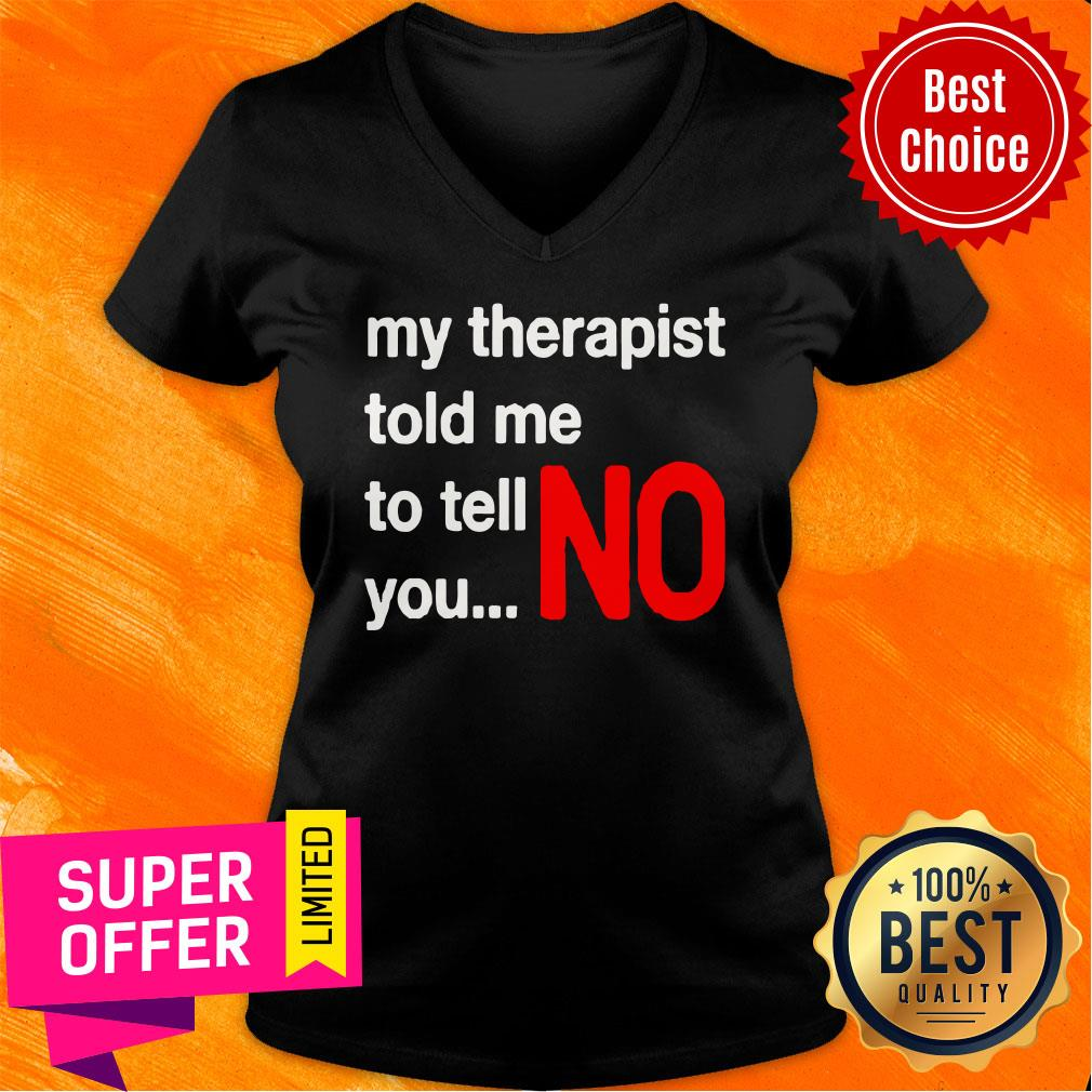 Top My Therapist Told Me To You No V-neck