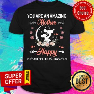 Top You Are An Amazing Mother Happy Mother's Day Shirt