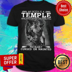Viking My Body Is A Temple Ancient And Crumbling Probably Cursed Or Haunted Shirt