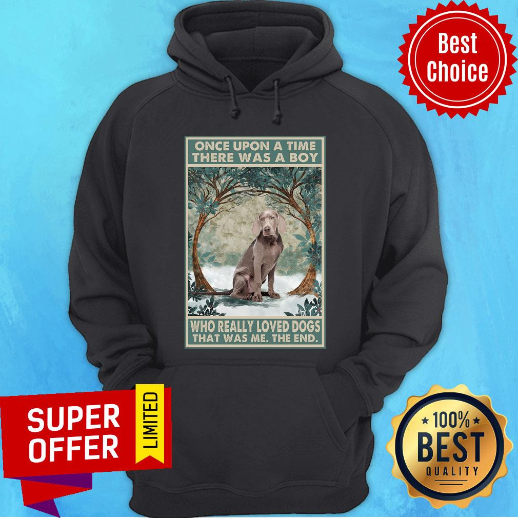 Weimaraner Once Upon A Time Boy Who Really Loved Dogs Hoodie