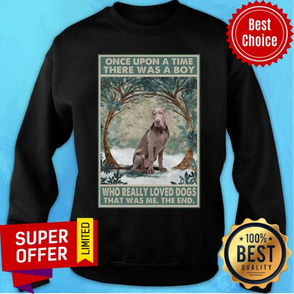 Weimaraner Once Upon A Time Boy Who Really Loved Dogs Sweatshirt