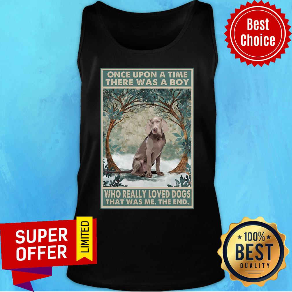 Weimaraner Once Upon A Time Boy Who Really Loved Dogs Tank Top