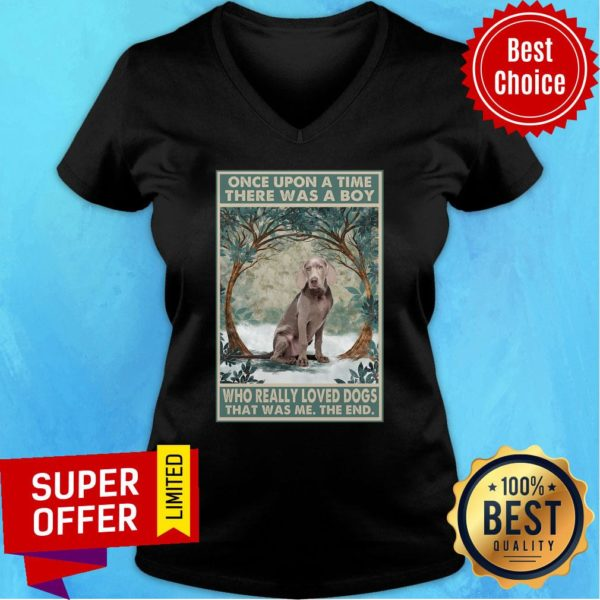 Weimaraner Once Upon A Time Boy Who Really Loved Dogs V-neck