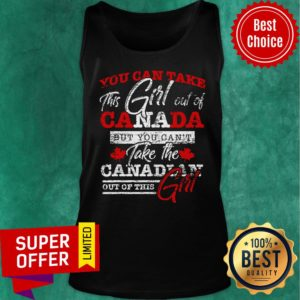 You Can Take This Girl Out Of Canada But You Can't Take The Canadian Tank Top