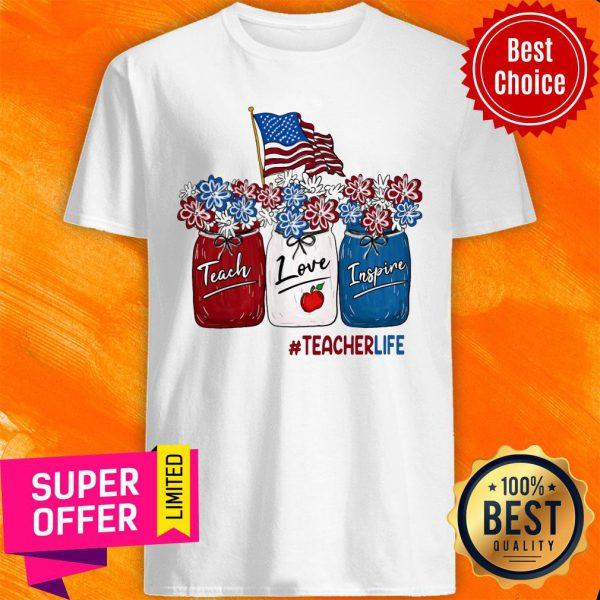 American Flag Tacher Life Teach Love Inspine Shirt