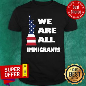 American Flag We Are All Immigrants Statue Of Liberty Shirt
