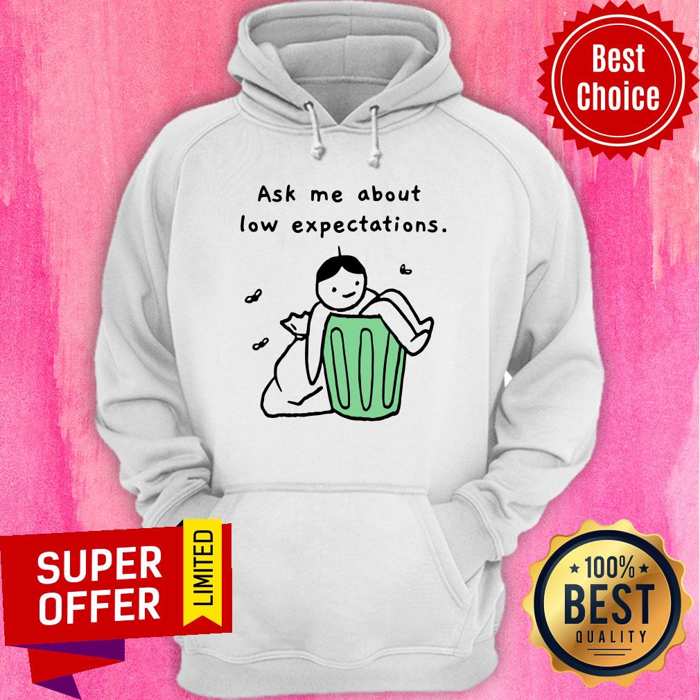 Ask Me About Low Expectation Trash Can Hoodie