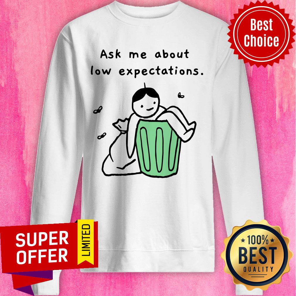Ask Me About Low Expectation Trash Can Sweatshirt