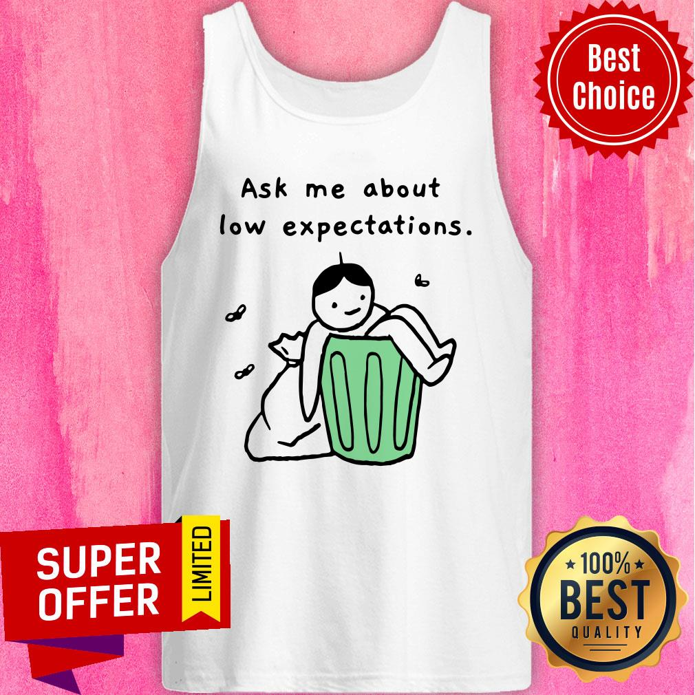 Ask Me About Low Expectation Trash Can Tank Top