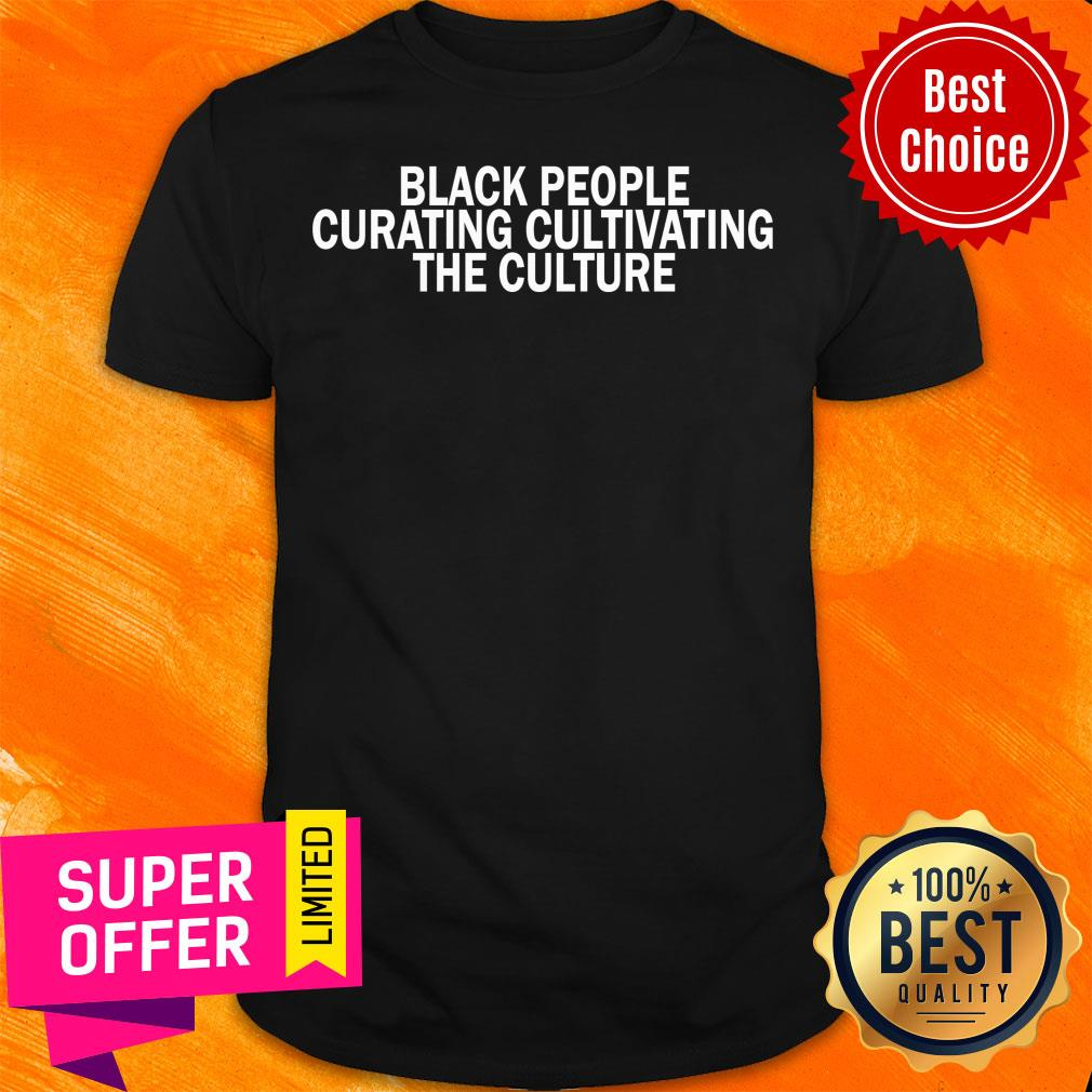 Black People Curating Cultivating The Culture Shirt