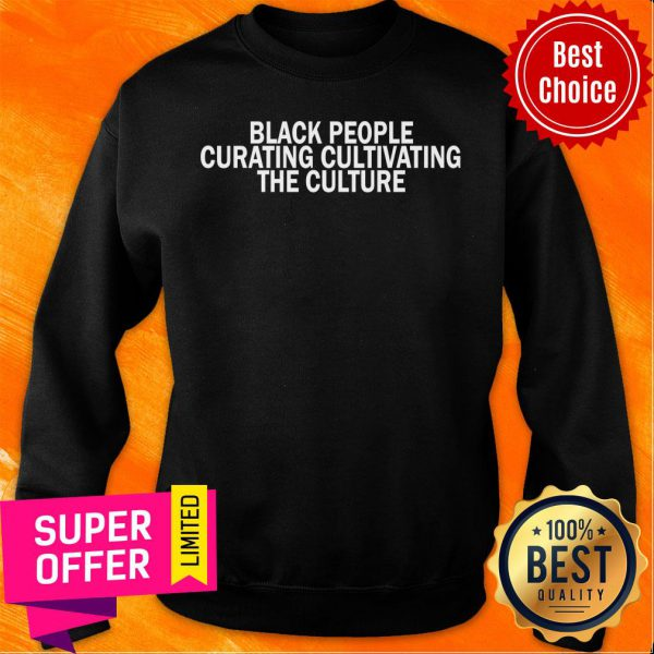 Black People Curating Cultivating The Culture Sweatshirt