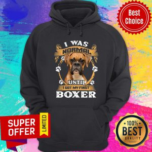 Boxer I Was Normal Until I Got My First Hoodie