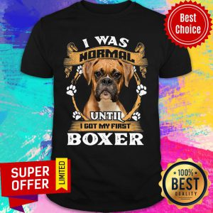 Boxer I Was Normal Until I Got My First Shirt