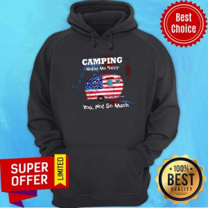Camping Make Me Happy You Not So Much Hoodie
