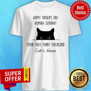 Cat Happy Father's Day Human Servant Your Tiny Furry Shirt