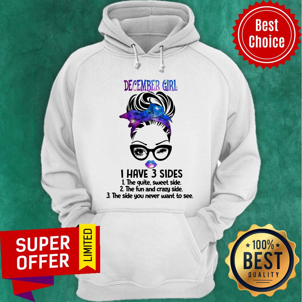 December Girl I Have 3 Sides The Quite Sweet Side Hoodie