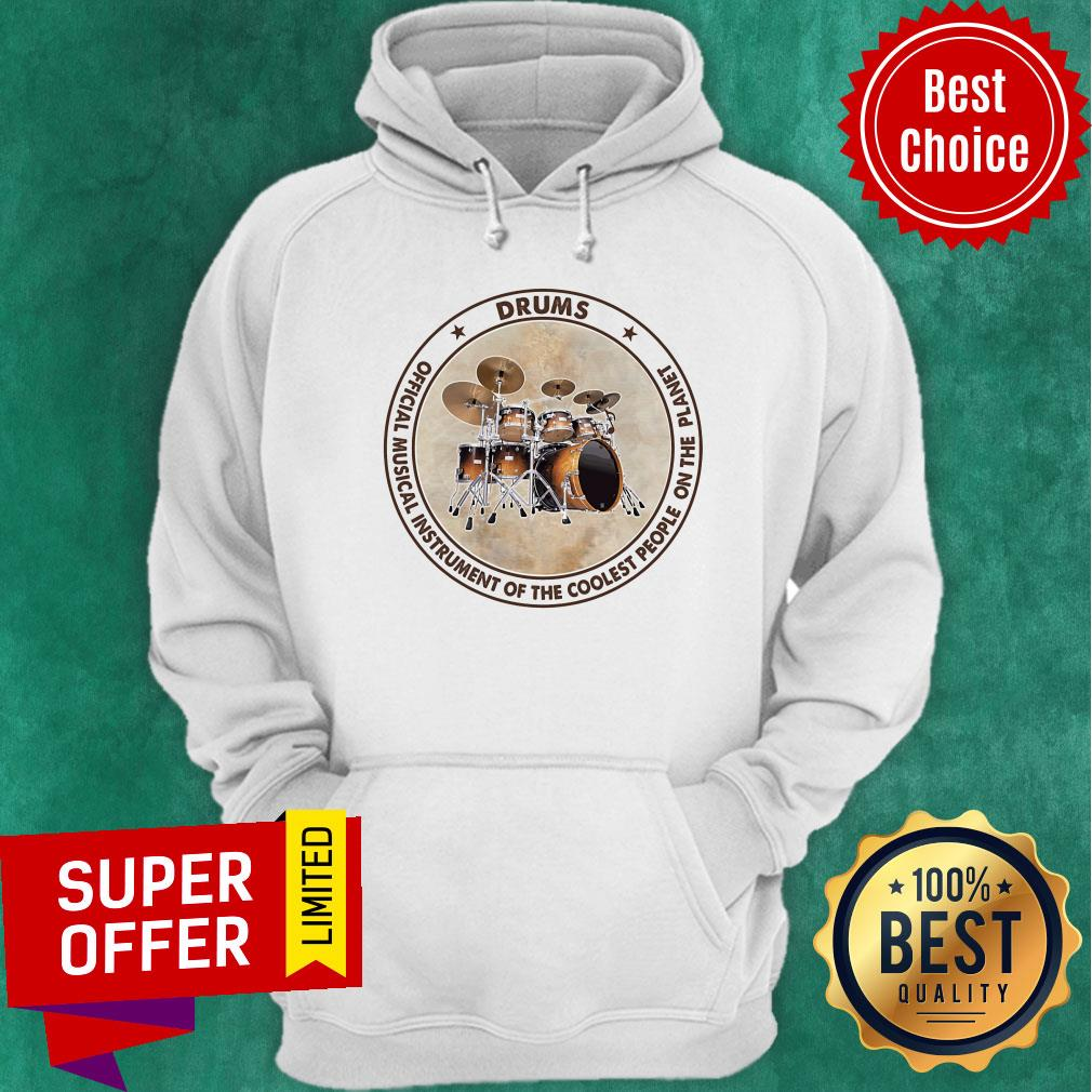 Drums Official Musical Instrument Of The Coolest People Planet Hoodie