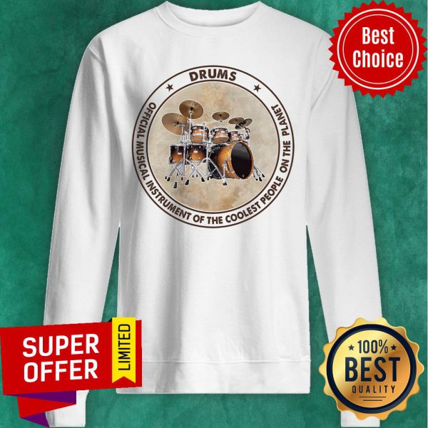 Drums Official Musical Instrument Of The Coolest People Planet Sweatshirt