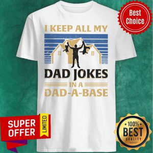 House I Keep All My Dad Jokes In A Dad-A-Base Shirt