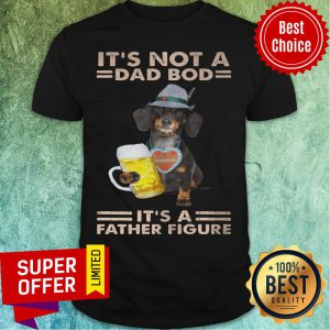 It's Not A Dad Bod Dog It's A Father Figure Shirt