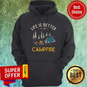 Life Is Better At The Campfire Hoodie