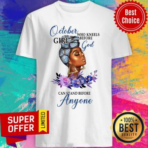 October Girl God Can Stand Before Anyone Shirt
